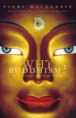 Why Buddhism? : Westerners in Search of Wisdom - Vicki MacKenzie