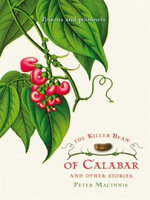 The Killer Bean of Calabar and Other Stories : Poisons and Poisoners - Peter Macinnis