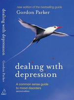 Dealing with Depression : A commonsense guide to mood disorders - Gordon Parker