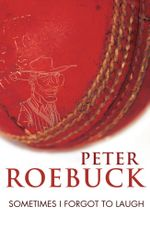 Sometimes I forgot to laugh - Peter Roebuck