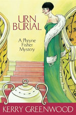 Urn Burial : Phryne Fisher's Murder Mysteries 8 - Kerry Greenwood
