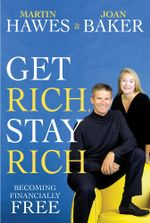 Get Rich, Stay Rich : ... and become financially free - Martin Hawes