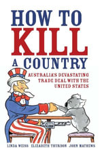 How to Kill a Country : Australia's Devastating Trade Deal with the United States - Linda Weiss
