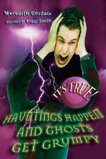 It's True! Hauntings Happen and Ghosts Get Grumpy (17) : Hauntings Happen and Ghosts Get Grumpy - Meredith Costain