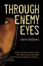 Through Enemy Eyes : After months of planning, the Viet Cong were near Long Tan and ready to attack. . . - David Sabben