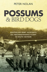 Possums and Bird Dogs : Australian Army Aviation's 161 Reconnaissance Flight in South Vietnam - Peter Nolan