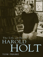 The Life and Death of Harold Holt - Tom Frame