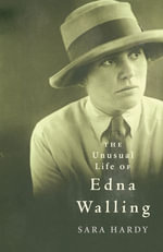 The Unusual Life of Edna Walling : A Biography - Sara Hardy
