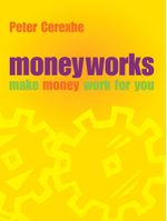 Moneyworks : Make Money Work for You - Peter Cerexhe