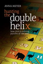 Hunting the Double Helix : How DNA is solving puzzles of the past - Anna Meyer