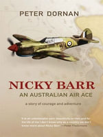 Nicky Barr, An Australian Air Ace : A Story of Courage and Adventure - Peter Dornan