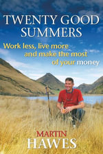 Twenty Good Summers : Work Less, Live More and Make the Most of Your Money - Martin Hawes