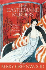 The Castlemaine Murders : Phryne Fisher's Murder Mysteries 13 - Kerry Greenwood