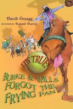 It's True! Burke and Wills Forgot the Frying Pan (12) : Burke and Wills Forgot the Frying Pan - David Greagg