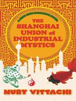 The Shanghai Union of Industrial Mystics : A Feng Shui Detective Novel - Nury Vittachi