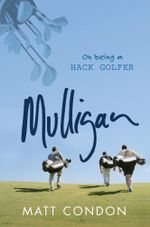 Mulligan : On being a hack golfer - Matt Condon
