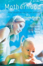 Motherhood : How should we care for our children? - Anne Manne