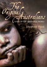 Original Australians : Story of the Aboriginal people - Josephine Flood