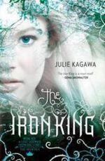 The Iron King : The Iron Fey Series : Book 1 - Julie Kagawa