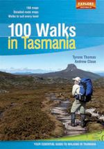 100 Walks in Tasmania :  Your Essential Guide to Walking in Tasmania - Tyrone Thomas