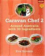 Caravan Chef 2 : Around Australia With 30 Ingredients - Eva Stovern