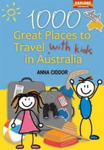 1000 Great Places Travel with Kids - Anna Ciddor