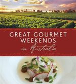 Great Gourmet Weekends in Australia - Explore Australia Staff
