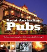Great Australian Pubs : The Best Places to Stop for a Drink, Meal or Bed for the Night - Lee Mylne