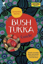 Bush Tukka Guide : Identify Australian Plants and Animals, and Learn How to Cook - Samantha Martin