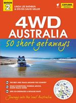 4WD Australia : 50 Short Getaways : 2nd Edition - Linda Lee Rathbun