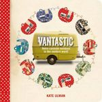 Vantastic : Retro Caravan Holidays in the Modern World - Kate Ulman