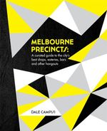 Melbourne Precincts : A Curated Guide to the Citys Best Shops - Dale Campisi