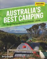 Australia's Best Camping : The Most Scenic Campgrounds Around Australia - Naturally - Kerryn Burgess
