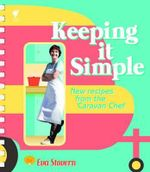Keeping it Simple : New Recipes from the Caravan Chef - Eva Stovern
