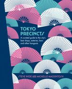 Tokyo Precincts : A Curated Guide to the City's Best Shops, Eateries, Bars and Other Hangouts - Steve Wide