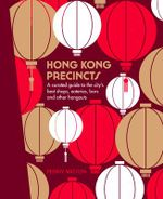 Honk Kong Precincts : A Curated Guide to the City's Best Shops, Eateries, Bars and Other Hangouts - Penny Watson