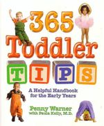 365 Toddler Tips : A Helpful Handbook for the Early Years - Penny Warner