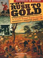 The Rush to Gold : Australia In History - A World Turned Topsie-Turvey - Geoff Hocking