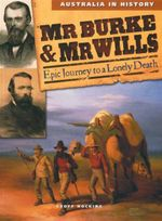 Mr Burke and Mr Wills : Australia In History - Epic Journey to a Lonely Death - Geoff Hocking