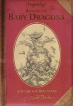 Dragonology Bringing Up Baby Dragons : A Guide for Beginners - Dr Ernest Drake