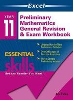 Excel Essential Skills - Preliminary Mathematics General Revision & Exam Workbook  : Year 11 - AS Kalra