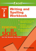 Excel Essential Skills Writing and Spelling Workbook Years 7-8 : Get the Results You Want! - Bianca Hewes