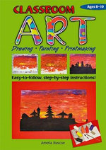 Classroom Art (Middle Primary) : Drawing, Painting, Printmaking: Ages 8-10 - Amelia Ruscoe