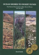 Ocean Shores to Desert Dunes : The Native Vegetation of New South Wales and the ACT - David Keith