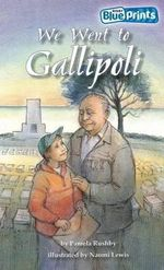 We Went to Gallipoli : Rigby Blueprints Upper Primary Unit A4 Shaping Our Nation - Pamela Rushby