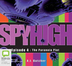 Spy High Episode 4 : The Paranoia Plot - A. J. Butcher