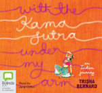 With the Kama Sutra Under My Arm : An Indian Journey - Trisha Bernard