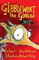 Gibblewort The Goblin - 3 books in 1 : GOBLIN IN THE BUSH, GOBLIN ON THE REEF and GOBLIN IN THE CITY - Victor Kelleher