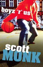 Boyz R' Us - Scott Monk