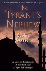The Tyrant's Nephew : Chronicles of El Jisal Ser. - Sophie Masson